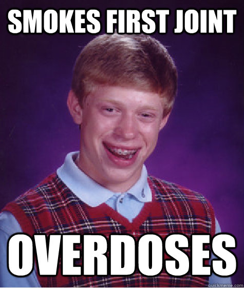 smokes first joint overdoses - Bad Luck Brian