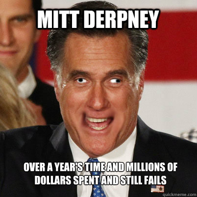 mitt derpney over a years time and millions of dollars spen - Mitt Derpney