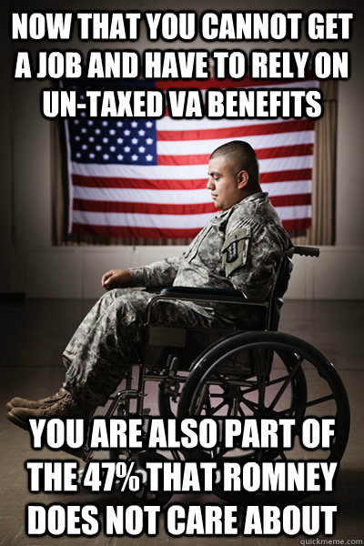 now that you cannot get a job and have to rely on untaxed v - to disabled vets, from mitt romney