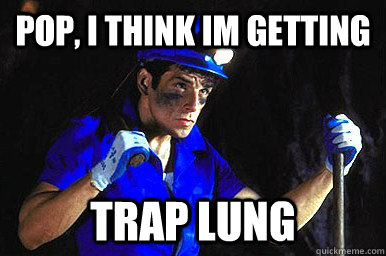 pop i think im getting trap lung - trap lung