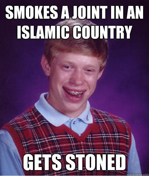 smokes a joint in an islamic country gets stoned - Bad Luck Brian