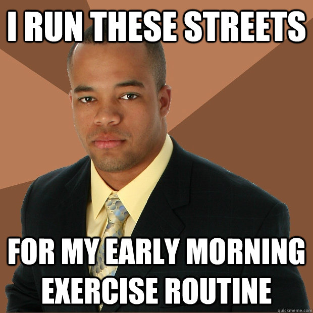 i run these streets for my early morning exercise routine - Successful Black Man