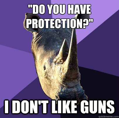 do you have protection i dont like guns - Sexually Oblivious Rhino