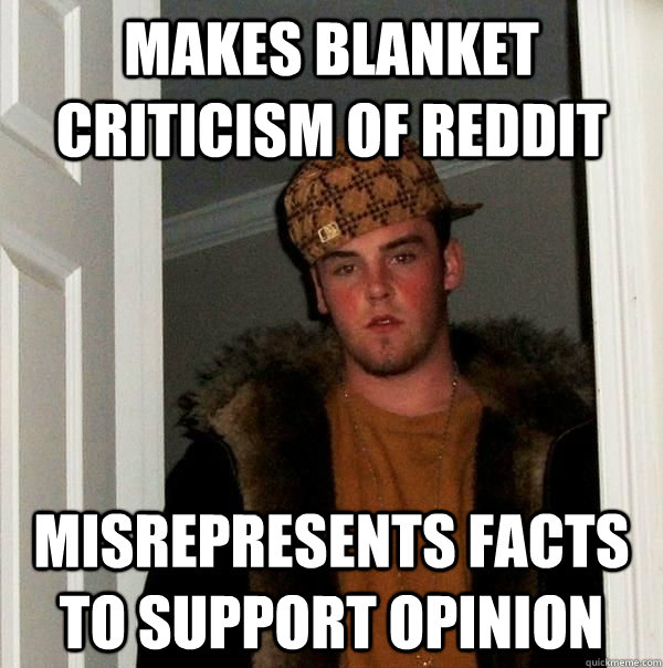 makes blanket criticism of reddit misrepresents facts to sup - Scumbag redditor