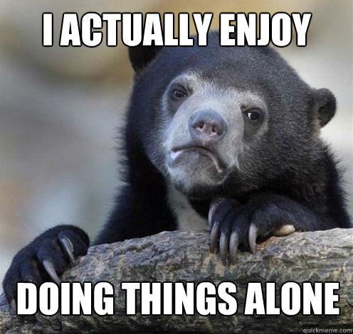 i actually enjoy doing things alone - Confession Bear Eating