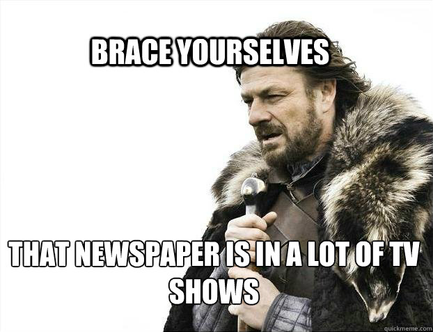 brace yourselves that newspaper is in a lot of tv shows - BRACE YOURSELF SOLO QUEUE