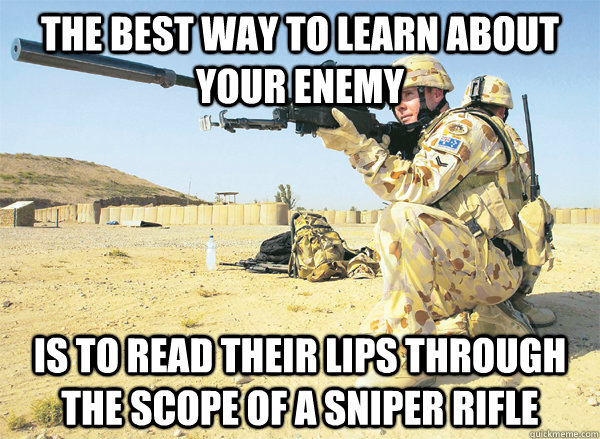 the best way to learn about your enemy is to read their lips -
