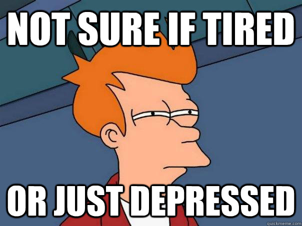 not sure if tired or just depressed - Futurama Fry