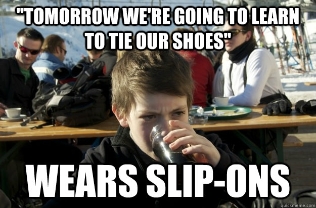 tomorrow were going to learn to tie our shoes wears slip - Lazy Elementary School Kid