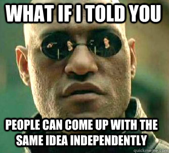 what if i told you people can come up with the same idea ind - Matrix Morpheus