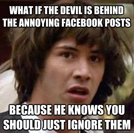 what if the devil is behind the annoying facebook posts beca - conspiracy keanu