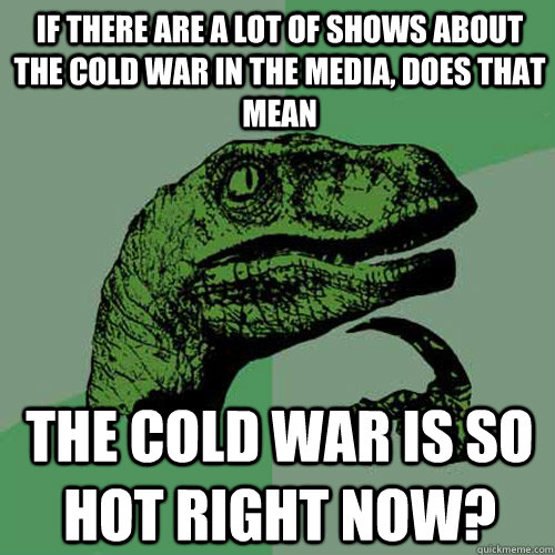 If There Are A Lot Of Shows About The Cold War In