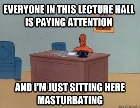 everyone in this lecture hall is paying attention an - Masturbating Spiderman