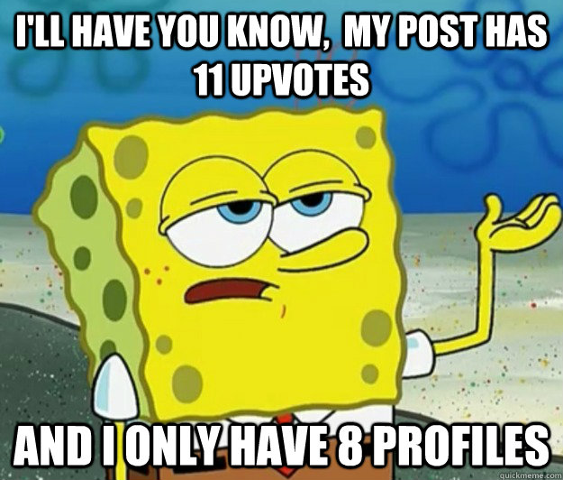 ill have you know my post has 11 upvotes and i only have  - Tough Spongebob