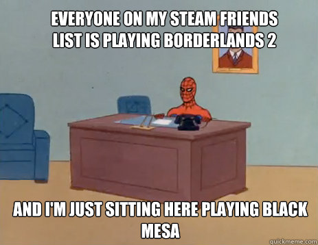everyone on my steam friends list is playing borderlands 2 a - masturbating spiderman