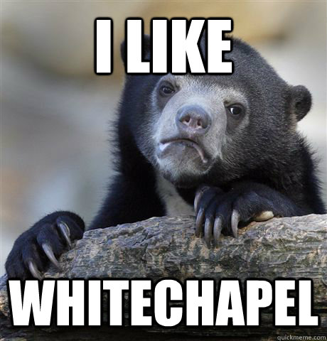 i like whitechapel - Confession Bear