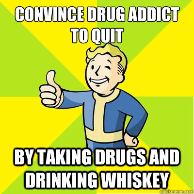 convince drug addict to quit by taking drugs and drinking wh - Fallout new vegas