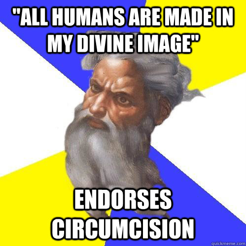 all humans are made in my divine image endorses circumcisi - Advice God