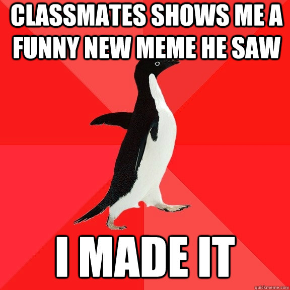 classmates shows me a funny new meme he saw i made it - Socially Awesome Penguin