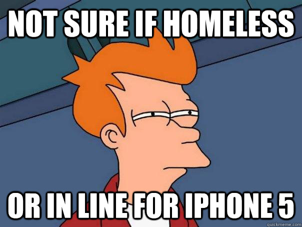 not sure if homeless or in line for iphone 5 - Futurama Fry