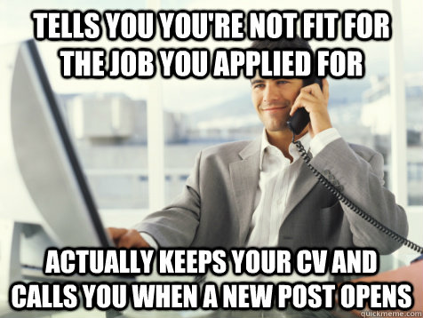 tells you youre not fit for the job you applied for actuall - Good Guy Potential Employer