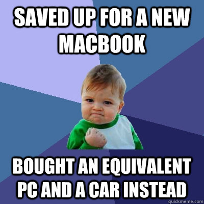 saved up for a new macbook bought an equivalent pc and a car - Success Kid