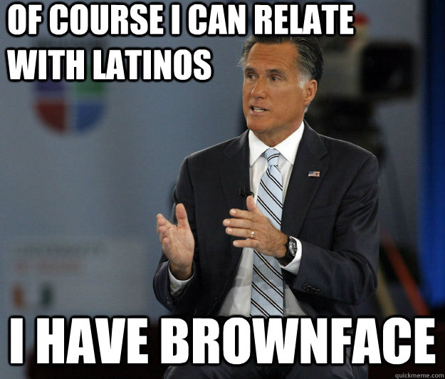of course i can relate with latinos i have brownface -
