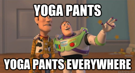 yoga pants yoga pants everywhere - Toy Story Everywhere