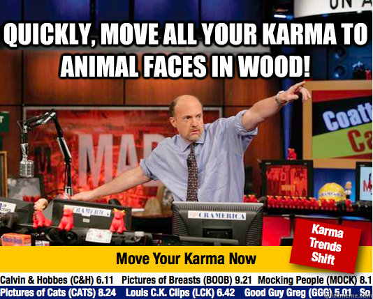 quickly move all your karma to animal faces in wood - Mad Karma with Jim Cramer