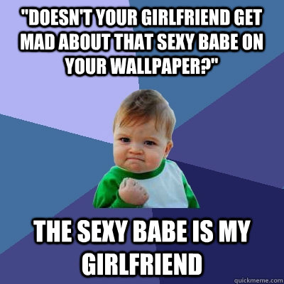 doesnt your girlfriend get mad about that sexy babe on you - Success Kid