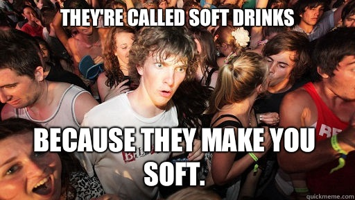 Theyre called soft drinks Go to school for their whole life - Sudden Clarity Clarence