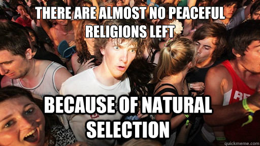 there are almost no peaceful religions left because of natur - Sudden Clarity Clarence