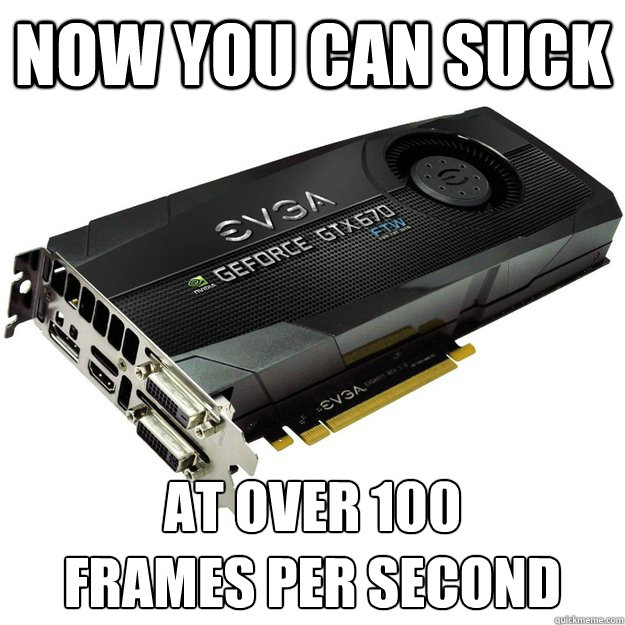 now you can suck at over 100 frames per second - 