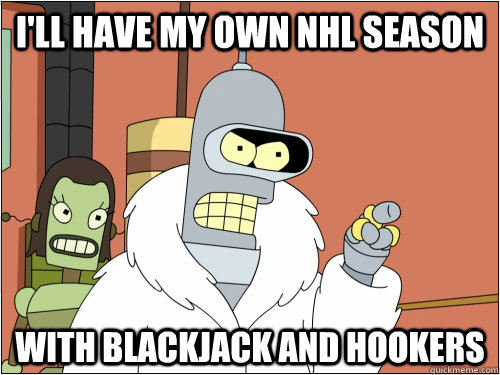 ill have my own nhl season with blackjack and hookers - Blackjack Bender