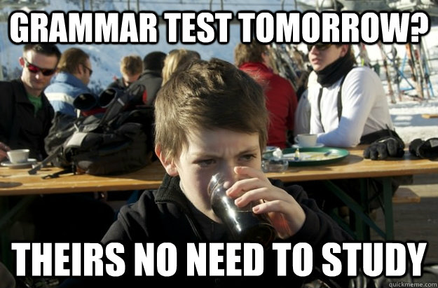 grammar test tomorrow theirs no need to study - Lazy Elementary School Kid