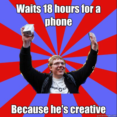 waits 18 hours for a phone because hes creative - Shit Apple Fan