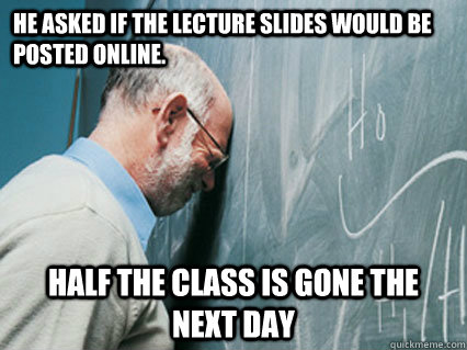he asked if the lecture slides would be posted online half - 