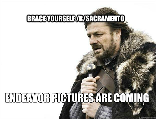 brace yourself rsacramento endeavor pictures are coming - BRACE YOURSELF SOLO QUEUE