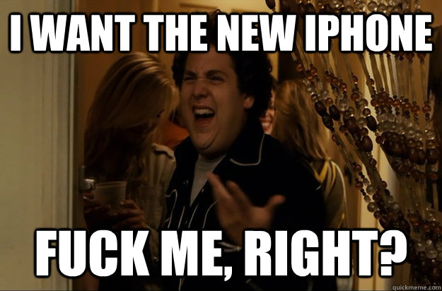 i want the new iphone fuck me right - Fuck Me, Right