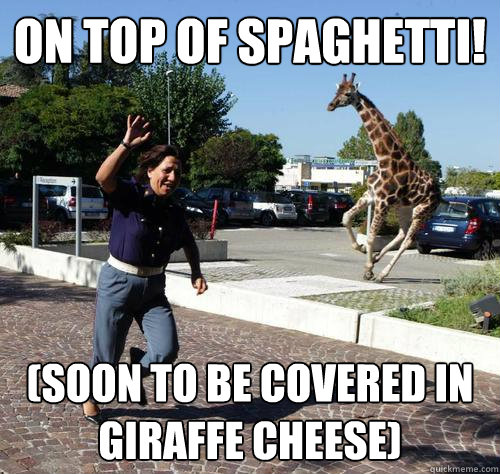 on top of spaghetti soon to be covered in giraffe cheese - rapey giraffe