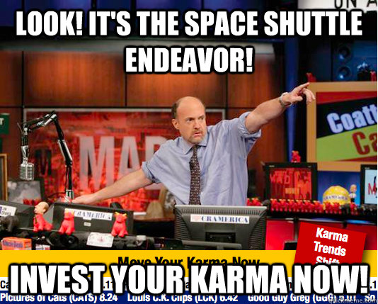 look its the space shuttle endeavor invest your karma now - move your karma now