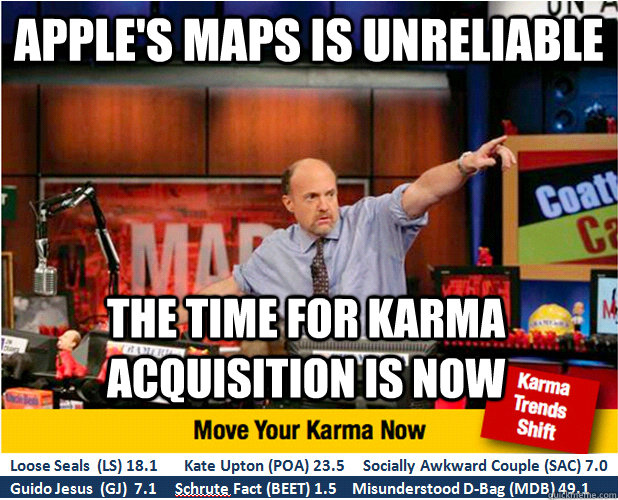 apples maps is unreliable the time for karma acquisition is - Jim Kramer with updated ticker