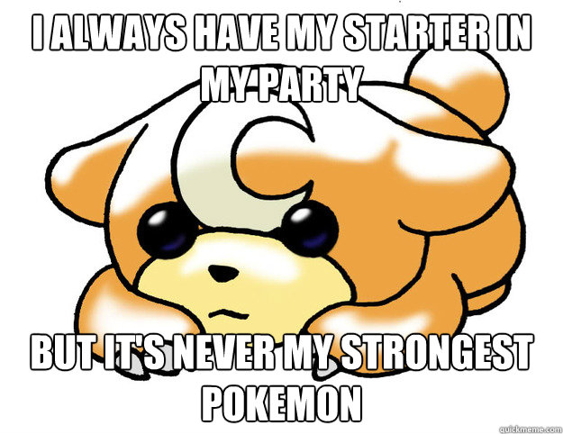 i always have my starter in my party but its never my stron - Confession Teddiursa