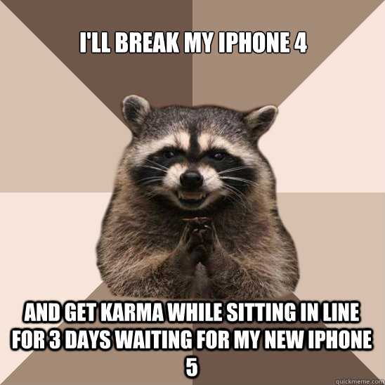 ill break my iphone 4 and get karma while sitting in line f - Evil Plotting Raccoon