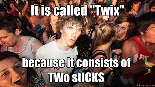 it is called twix because it consists of two sticks - Sudden Clarity Clarence