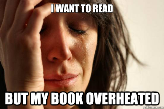 i want to read but my book overheated - First World Problems