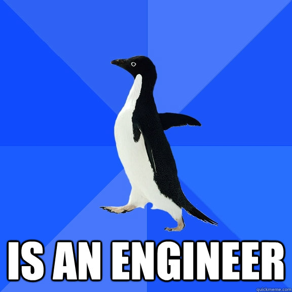 is an engineer - Socially Awkward Penguin
