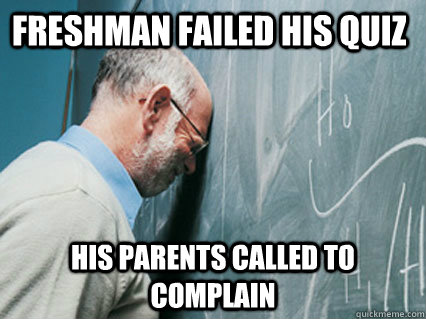 freshman failed his quiz his parents called to complain - 
