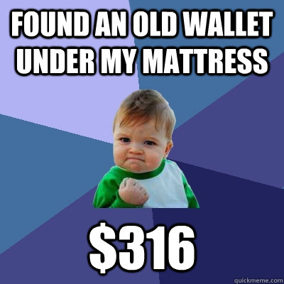 found an old wallet under my mattress 316 - Success Kid