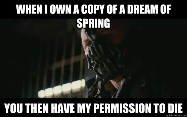 when i own a copy of a dream of spring you then have my perm - Badass Bane